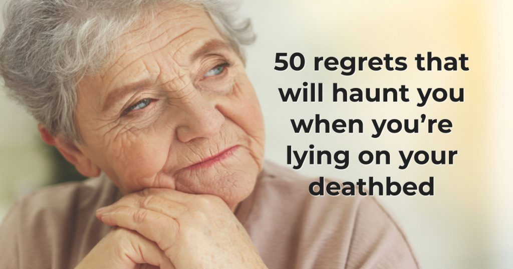 50 regrets that will haunt you when you're lying on your deathbed