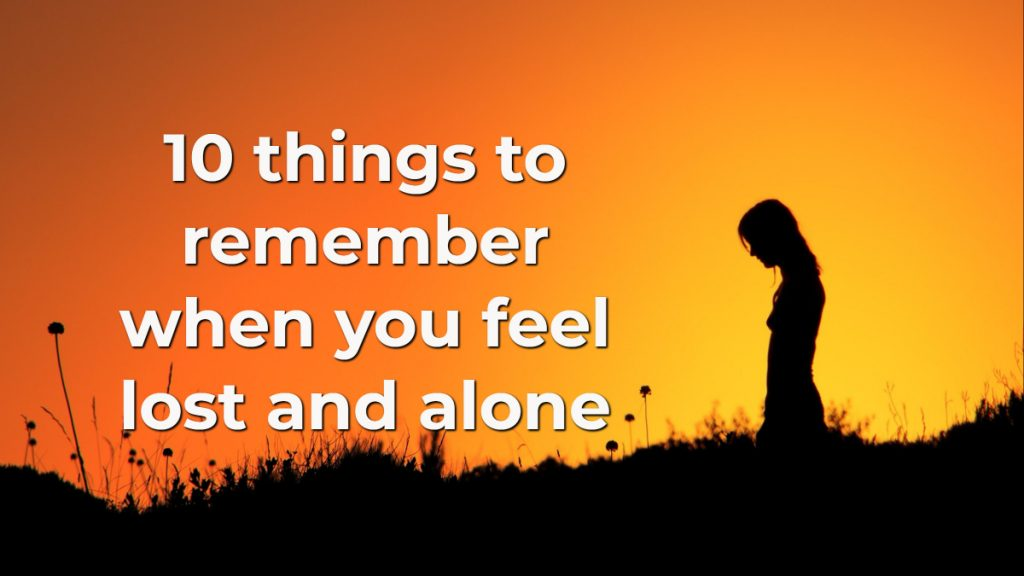 Feeling lost and alone? Here are 10 important things you need to remember
